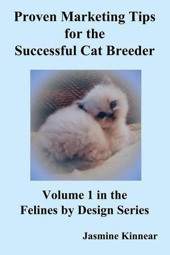Proven Marketing Tips for the Successful Cat Breeder: Breeding Purebred Cats, A Spiritual Approach to Sales and Profit with Integrity and Ethics (Paperback)