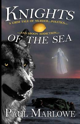 Knights of the Sea: A Grim Tale of Murder, Politics, and Spoon Addiction - Wellborn Conspiracy No. 2 (Paperback)