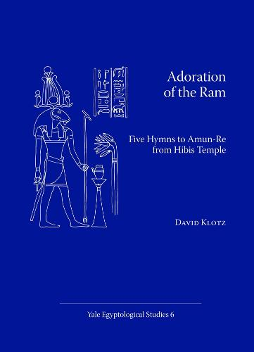 Adoration of the Ram: Five Hymns to Amun-Re from Hibis Temple - Yale Egyptological Studies (Paperback)