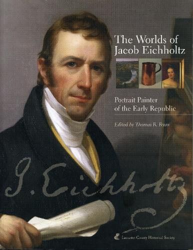 The Worlds of Jacob Eichholtz: Portrait Painter of the Early Republic (Paperback)
