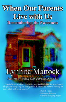When Our Parents Live with Us: Remembering the Sweetness (Paperback)