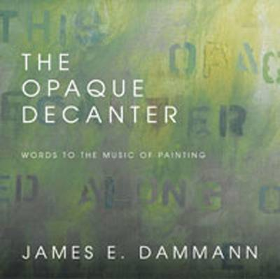 Opaque Decanter: Words to the Music of Painting (Hardback)