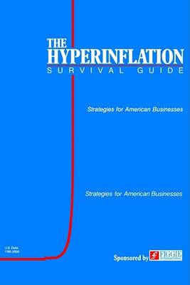 The Hyperinflation Survival Guide: Strategies for American Businesses (Hardback)
