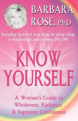 Know Yourself: A Woman's Guide to Wholeness, Radiance & Supreme Confidence (Paperback)