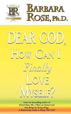 Dear God, How Can I Finally Love Myself? (Paperback)