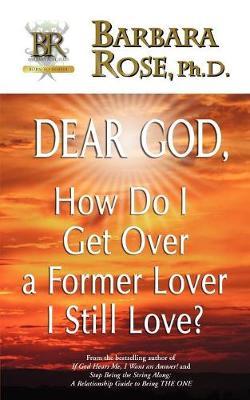 Dear God, How Do I Get Over a Former Lover I Still Love? (Paperback)