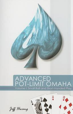 Advanced Pot-limit Omaha: Small Ball and Short Handed Play (Paperback)