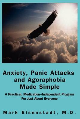 Anxiety, Panic Attacks And Agoraphobia Made Simple (Paperback)