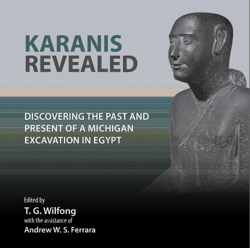 Karanis Revealed: Discovering the Past and Present of a Michigan Excavation in Egypt - Kelsey Museum Publications (Paperback)