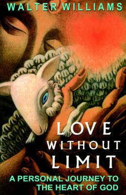 Love Without Limit: A Personal Journey to the Heart of God (Paperback)