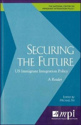 Securing the Future: US Immigrant Integration Policy: A Reader (Paperback)