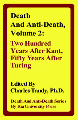 Death And Anti-Death, Volume 2: Two Hundred Years After Kant, Fifty Years After Turing (Hardback)