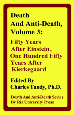 Death And Anti-Death, Volume 3: Fifty Years After Einstein, One Hundred Fifty Years After Kierkegaard (Hardback)