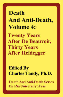 Death and Anti-Death, Volume 4: Twenty Years After de Beauvoir, Thirty Years After Heidegger - Death & Anti-Death (Hardcover) (Hardback)