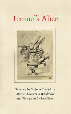 Tenniel's Alice: Drawings by Sir John Tenniel for Alice's Adventures in Wonderland and Through the Looking Glass (Paperback)