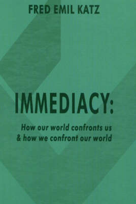 Immediacy: How Our World Confronts Us and How We Confront Our World (Paperback)