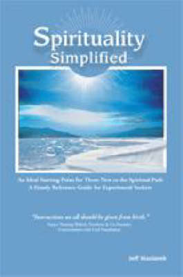 Spirituality Simplified: An Ideal Starting Point for Those New to the Spiritual Path, a Handy Reference Guide for Experienced Seekers (Paperback)