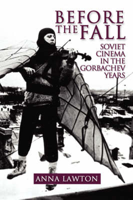 Before the Fall: Soviet Cinema in the Gorbachev Years (Paperback)