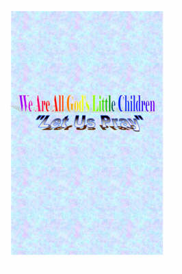 "We Are All God's Little Children ""Let Us Pray"" (Paperback)"