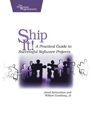 Ship It!: A Practical Guide to Successful Software Projects (Paperback)