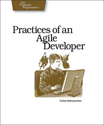 Practices of an Agile Developer: Working in the Real World (Paperback)