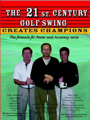 The 21st. Century Golf Swing: The Formula for Power and Accuracy Series - Daniel R. Shauger (Paperback)