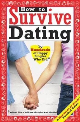 How to Survive Dating: By Hundreds of Happy Singles Who Did (Paperback)