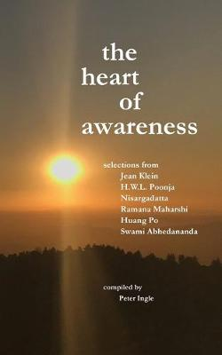 The Heart of Awareness: Selections from Jean Klein, Hwl Poonja, Nisargadatta, Ramana Maharshi, Huang Po, and Swami Abhedananda (Paperback)
