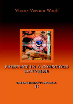 Presence in a Conscious Universe: Manual II (Paperback)