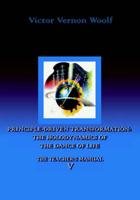 Principle-Driven Transformation: the Holodynamics of the Dance of Life: Manual V (Paperback)