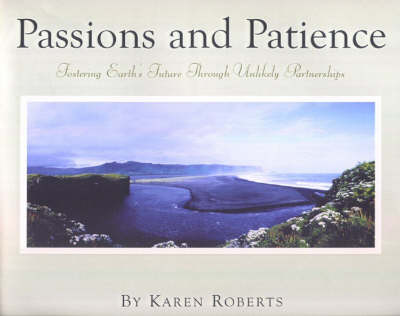 Passions and Patience: Fostering Earth's Future Through Unlikely Partnerships (Paperback)