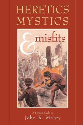 Heretics, Mystics & Misfits (Paperback)