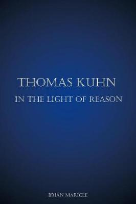 Thomas Kuhn in the Light of Reason (Paperback)