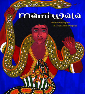 Mami Wata: Arts for Water Spirits in Africa and Its Diasporas (Paperback)