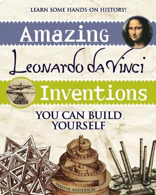 Amazing Leonardo da Vinci Inventions: You Can Build Yourself - Build It Yourself (Paperback)