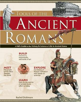 TOOLS OF THE ANCIENT ROMANS: A Kid's Guide to the History & Science of Life in Ancient Rome - Build It Yourself (Paperback)