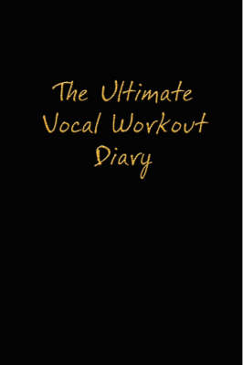The Ultimate Vocal Workout Diary (Paperback)