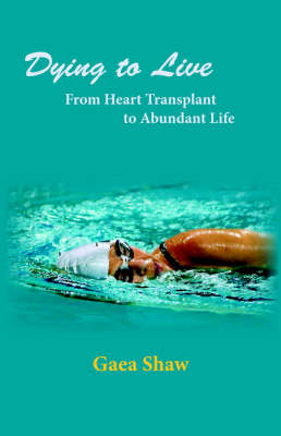 Dying to Live: From Heart Transplant to Abundant Life (Paperback)