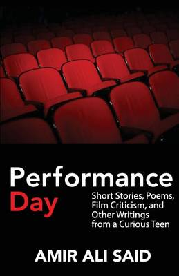 Performance Day: Short Stories, Poems, Film Criticism, and Other Writings from a Curious Teen (Paperback)