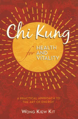 Chi Kung for Health and Vitality: A Practical Approach to the Art of Energy (Paperback)