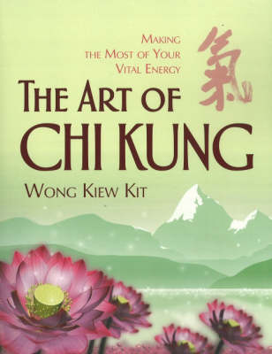 The Art of Chi Kung: Making the Most of Your Vital Energy (Paperback)