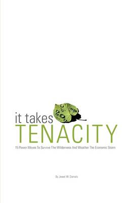 It Takes Tenacity: 15 Power Moves to Survive the Wilderness and Weather the Economic Storm (Paperback)