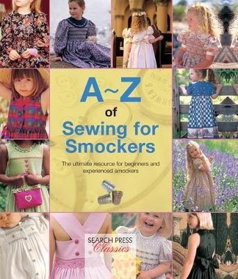 A-Z of Sewing for Smockers: The Perfect Resource for Creating Heirloom Smocked Garments - A-Z of Needlecraft (Spiral bound)