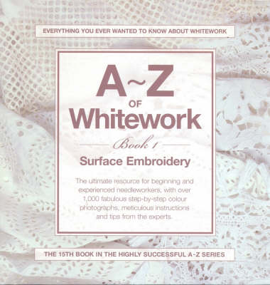 A-Z of White Work: Surface Embroidery Book 1 (Spiral bound)