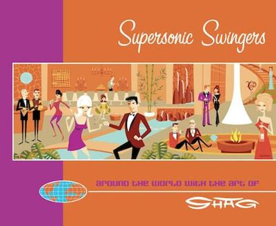 Supersonic Swingers: Around the World with the Art of Shag (Paperback)