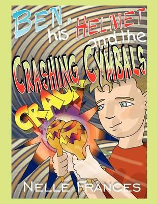 Ben, His Helmet and the Crashing Cymbals (Paperback)