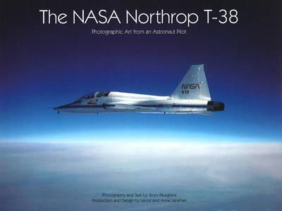 The NASA Northrop T-38: Photographic Art from an Astronaut Pilot (Hardback)
