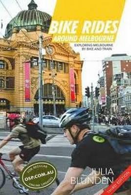 Bike Rides Around Melbourne: Exploring Melbourne by Bike & Train (Paperback)