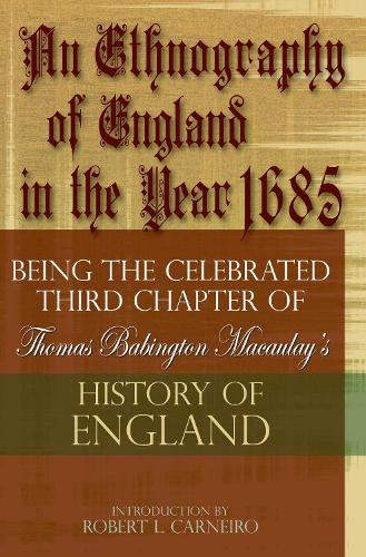 An Ethnography of England in the Year 1685: Being the Celebrated Third Chapter of Thomas Babington Macaulay's History of England (Paperback)