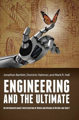 Engineering and the Ultimate: An Interdisciplinary Investigation of Order and Design in Nature and Craft (Hardback)